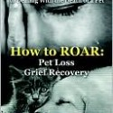 How to ROAR: Pet Loss Grief Recovery, Robin Jean Brown